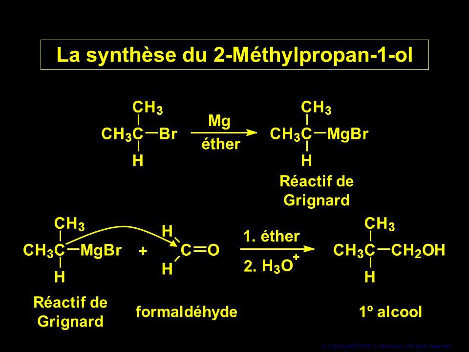 16 Copyright© 2005, D. Blondeau. All rights reserved. La synthèse du 2-Méthylpropan-1-ol formaldéhyde Réactif de Grignard CH 3 C CH 3 H Br Mg éther CH