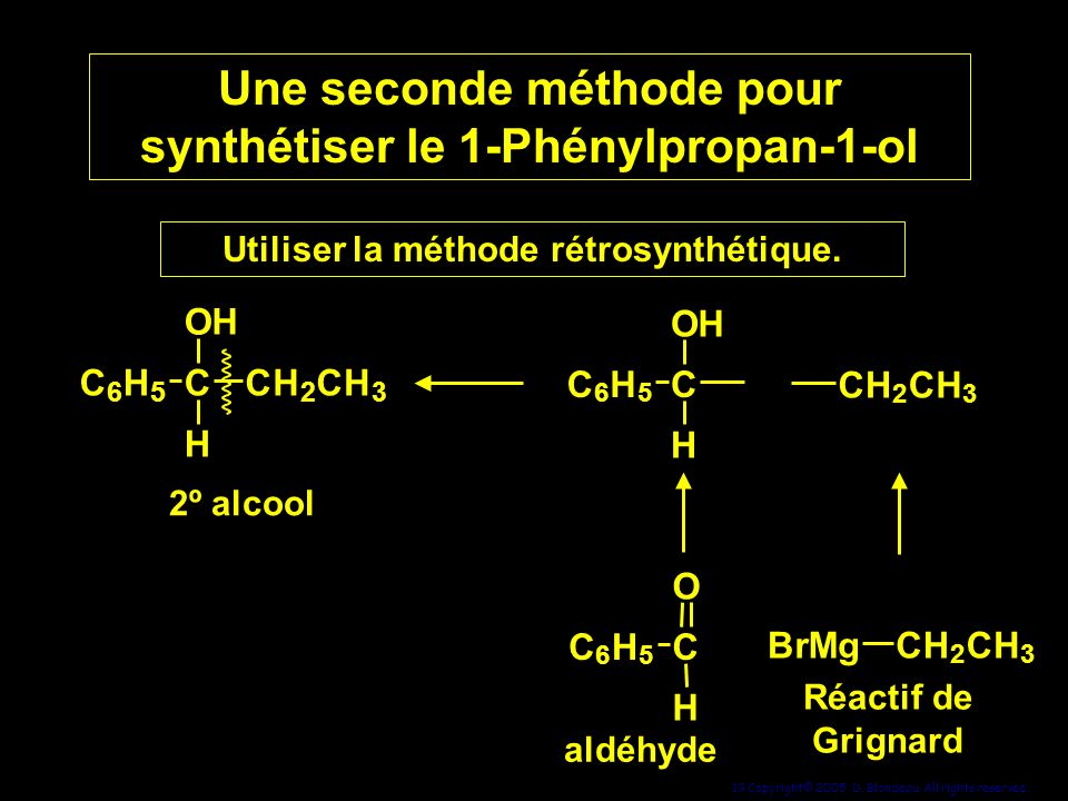 19 Copyright© 2005, D. Blondeau. All rights reserved. C 6 H 5 C H OH CH 2 CH 3 2º alcool Une seconde méthode pour synthétiser le 1-Phénylpropan-1-ol C