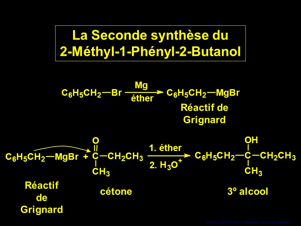 24 Copyright© 2005, D. Blondeau. All rights reserved. La Seconde synthèse du 2-Méthyl-1-Phényl-2-Butanol La Seconde synthèse du 2-Méthyl-1-Phényl-2-Bu