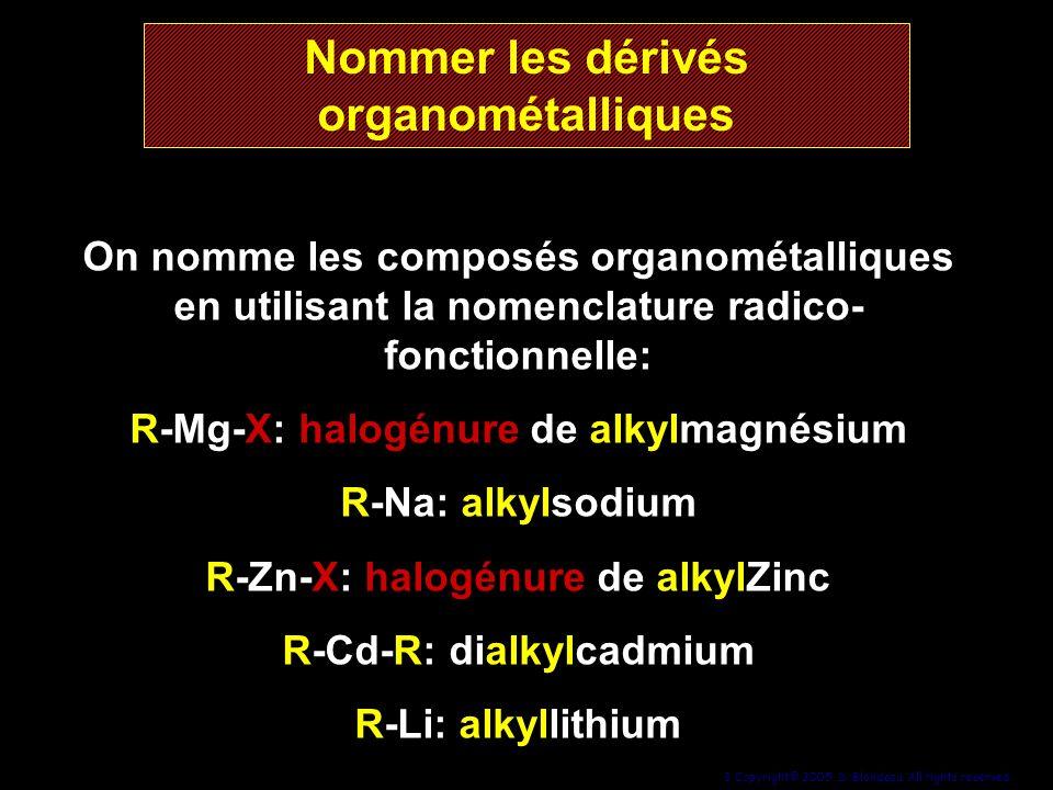 3 Copyright© 2005, D. Blondeau. All rights reserved. Nommer les dérivés organométalliques On nomme les composés organométalliques en utilisant la nome