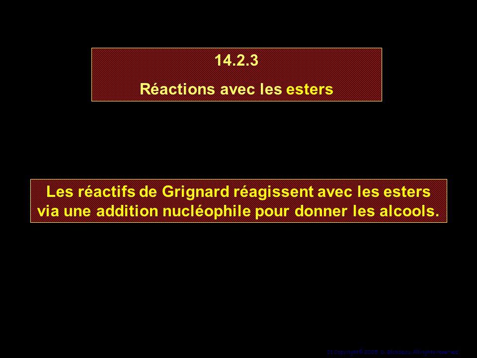 31 Copyright© 2005, D. Blondeau. All rights reserved. 14.2.3 Réactions avec les esters 14.2.3 Réactions avec les esters Les réactifs de Grignard réagi