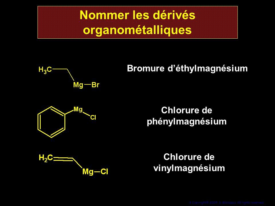 4 Copyright© 2005, D. Blondeau. All rights reserved. Bromure déthylmagnésium Chlorure de phénylmagnésium Chlorure de vinylmagnésium Nommer les dérivés