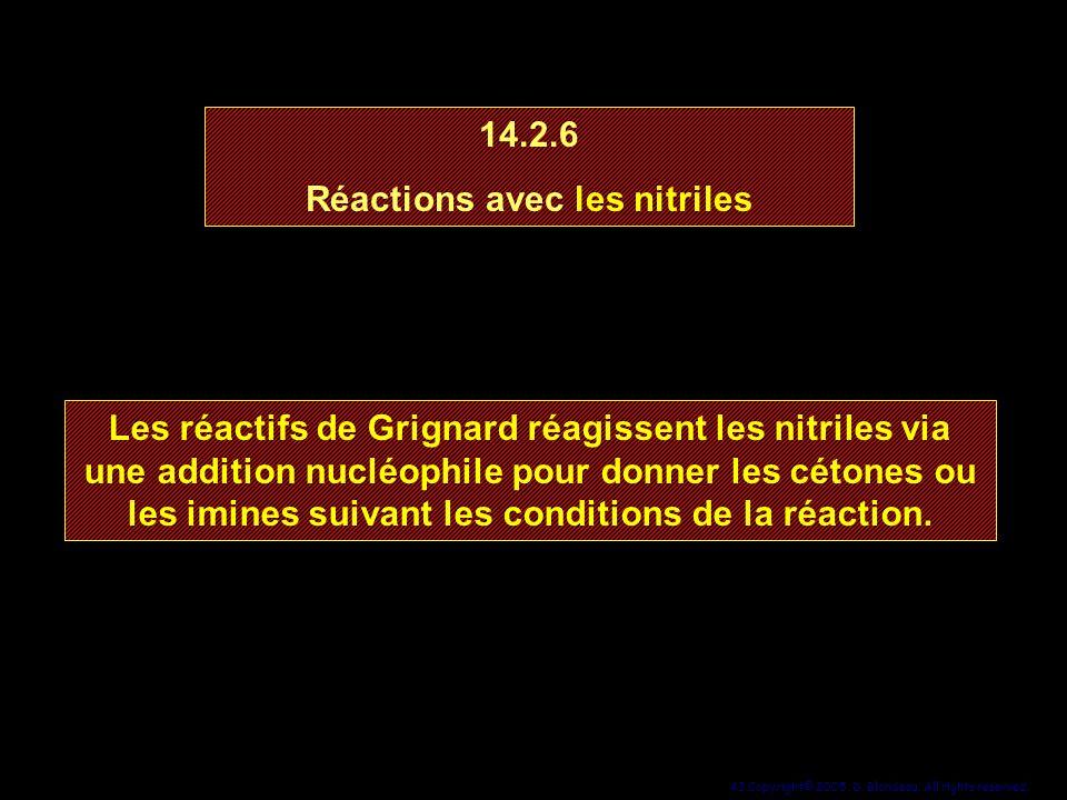 43 Copyright© 2005, D. Blondeau. All rights reserved. 14.2.6 Réactions avec les nitriles 14.2.6 Réactions avec les nitriles Les réactifs de Grignard r