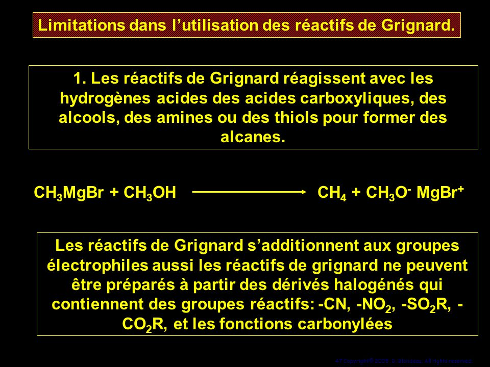 47 Copyright© 2005, D. Blondeau. All rights reserved. Limitations dans lutilisation des réactifs de Grignard. 1. Les réactifs de Grignard réagissent a
