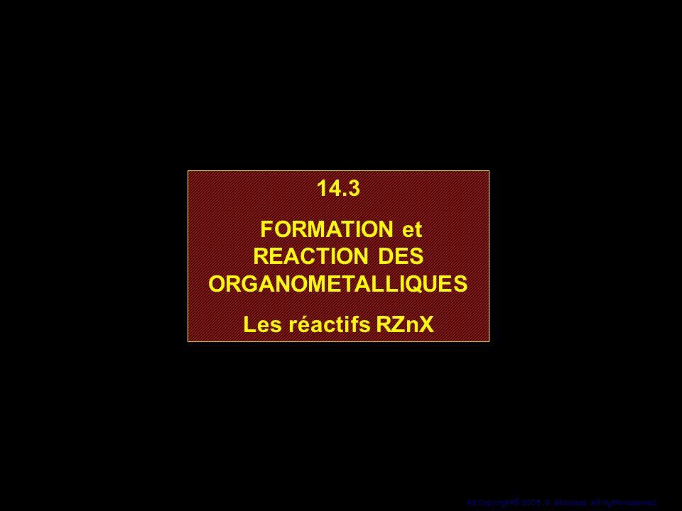 48 Copyright© 2005, D. Blondeau. All rights reserved. 14.3 FORMATION et REACTION DES ORGANOMETALLIQUES Les réactifs RZnX 14.3 FORMATION et REACTION DE