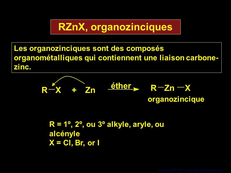 49 Copyright© 2005, D. Blondeau. All rights reserved. RZnX, organozinciques Les organozinciques sont des composés organométalliques qui contiennent un