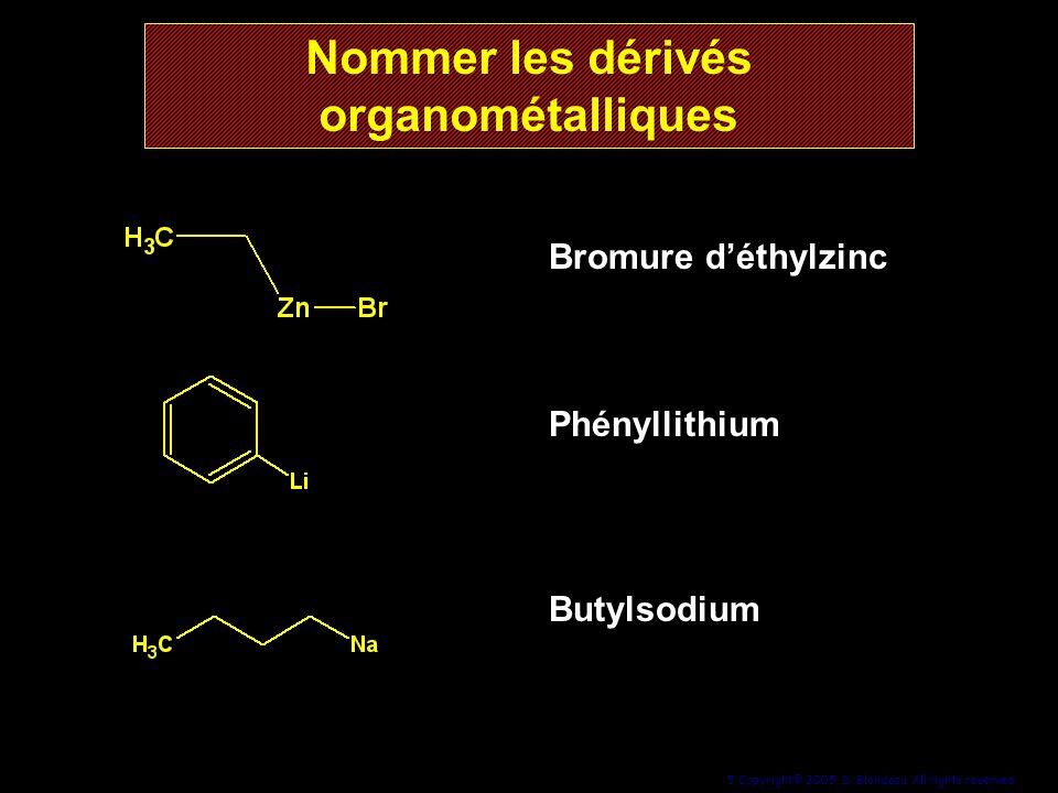 5 Copyright© 2005, D. Blondeau. All rights reserved. Bromure déthylzinc Phényllithium Butylsodium Nommer les dérivés organométalliques