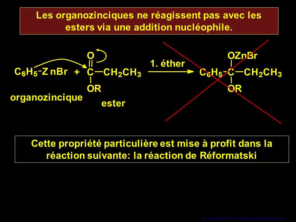 51 Copyright© 2005, D. Blondeau. All rights reserved. Les organozinciques ne réagissent pas avec les esters via une addition nucléophile. Les organozi