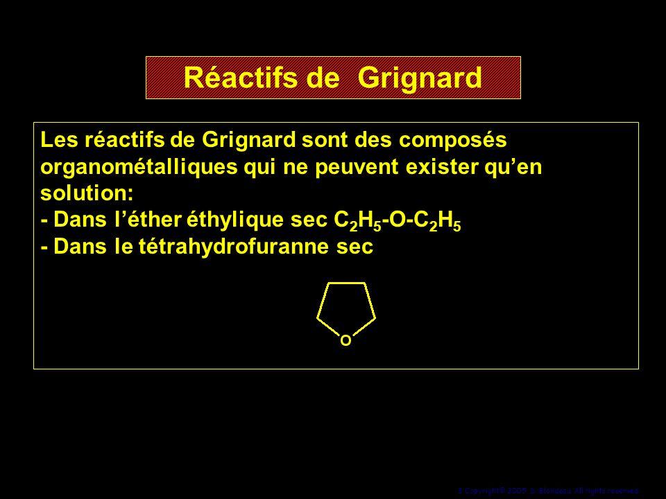 8 Copyright© 2005, D. Blondeau. All rights reserved. Réactifs de Grignard Les réactifs de Grignard sont des composés organométalliques qui ne peuvent