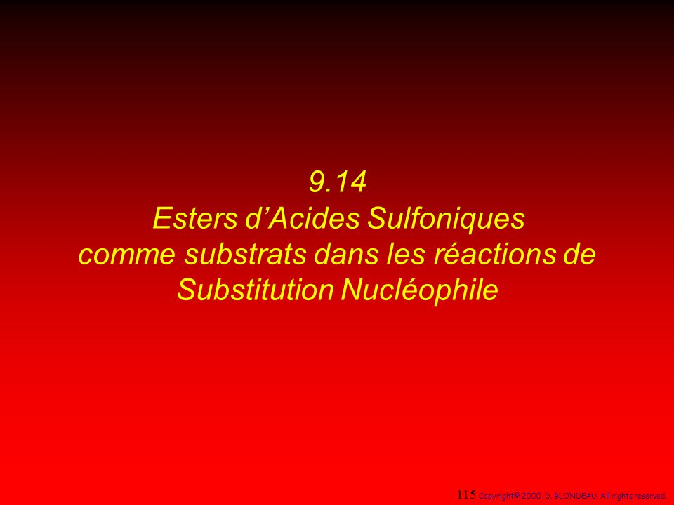 9.14 Esters dAcides Sulfoniques comme substrats dans les réactions de Substitution Nucléophile 115 Copyright© 2000, D. BLONDEAU. All rights reserved.