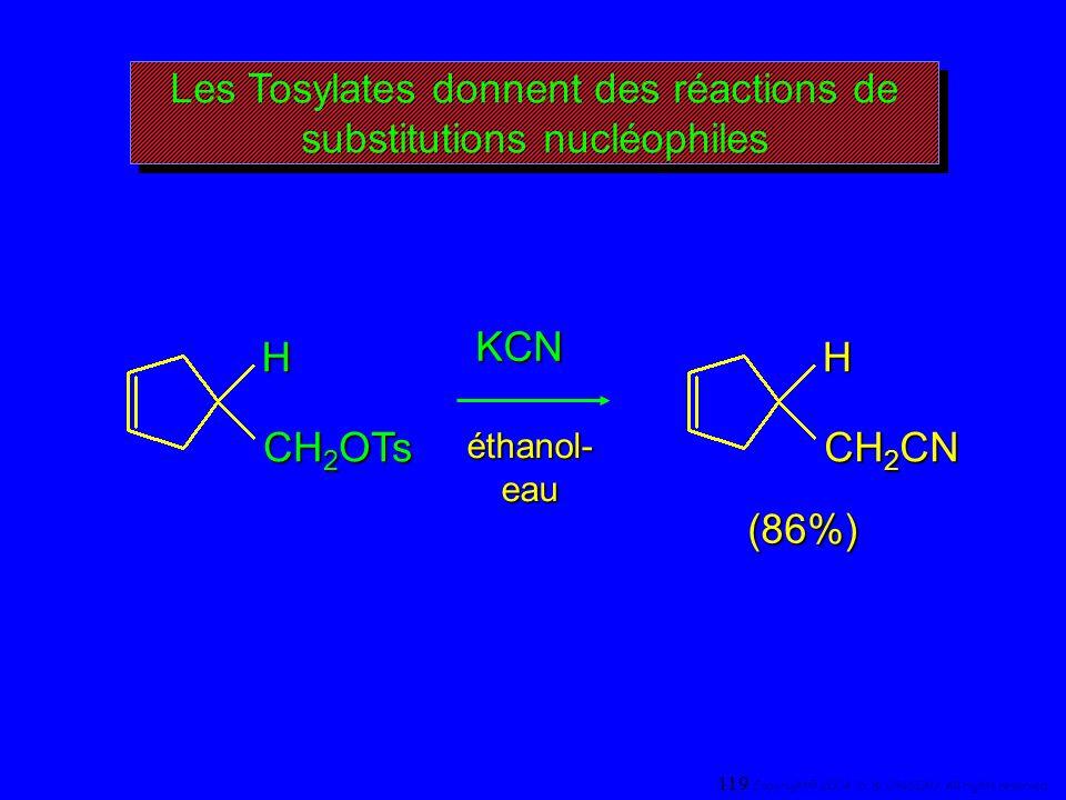 Les Tosylates donnent des réactions de substitutions nucléophiles H CH 2 OTs KCN éthanol- eau H CH 2 CN (86%) 119 Copyright© 2004, D. BLONDEAU. All ri