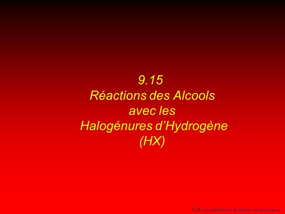 9.15 Réactions des Alcools avec les Halogénures dHydrogène (HX) 126 Copyright© 2004, D. BLONDEAU. All rights reserved.