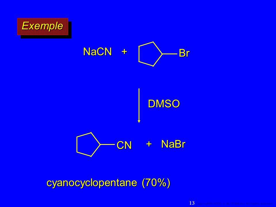 ExempleExemple NaCN + DMSO + NaBr + NaBr cyanocyclopentane (70%) CN Br 13 Copyright© 2000, D. BLONDEAU. All rights reserved.
