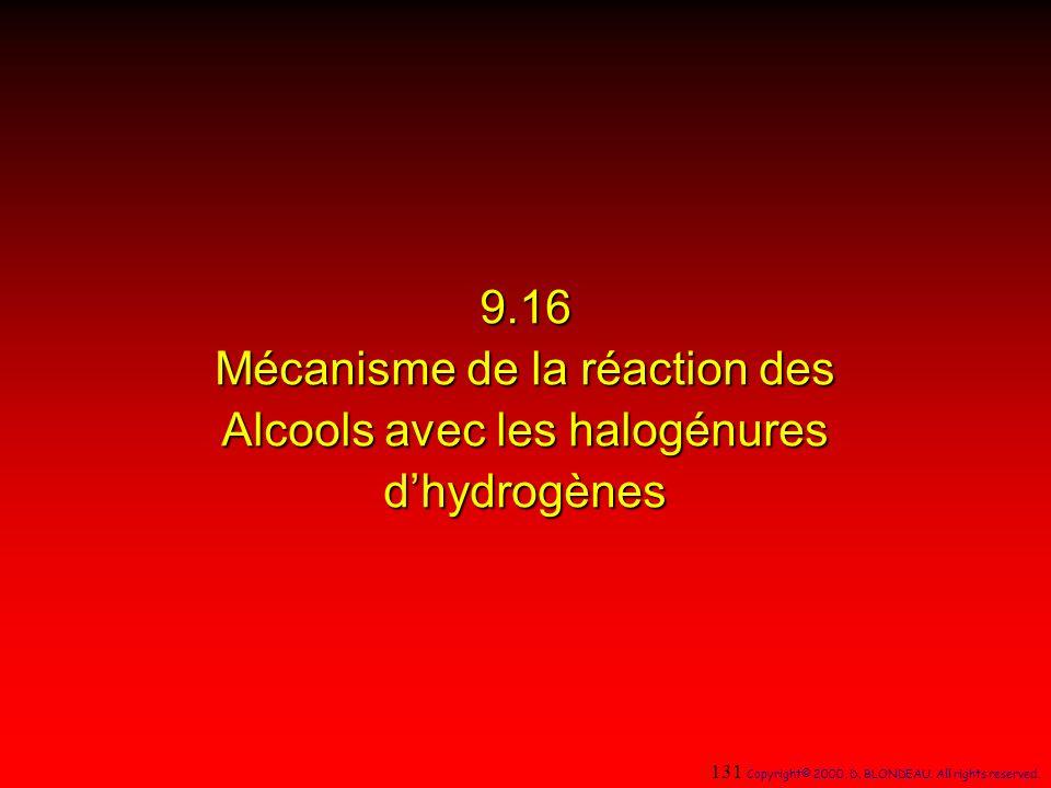 9.16 Mécanisme de la réaction des Alcools avec les halogénures dhydrogènes 131 Copyright© 2000, D. BLONDEAU. All rights reserved.