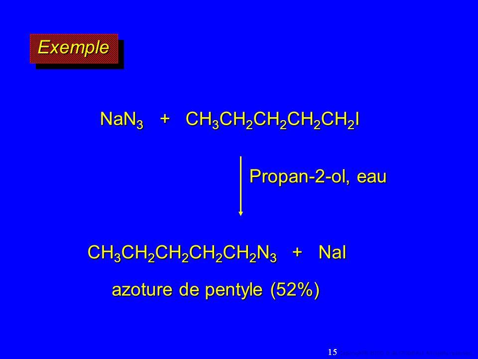 ExempleExemple NaN 3 + CH 3 CH 2 CH 2 CH 2 CH 2 I Propan-2-ol, eau CH 3 CH 2 CH 2 CH 2 CH 2 N 3 + NaI azoture de pentyle (52%) 15 Copyright© 2000, D.