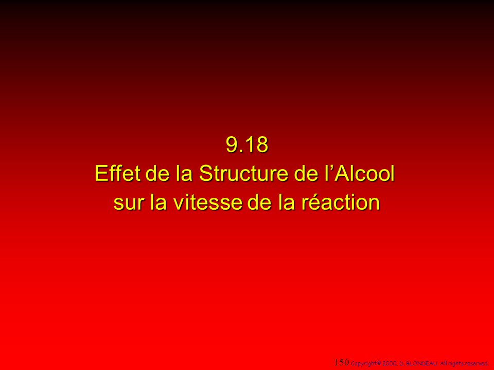 9.18 Effet de la Structure de lAlcool sur la vitesse de la réaction 150 Copyright© 2000, D. BLONDEAU. All rights reserved.