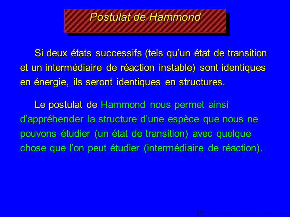 Postulat de Hammond Si deux états successifs (tels quun état de transition et un intermédiaire de réaction instable) sont identiques en énergie, ils s