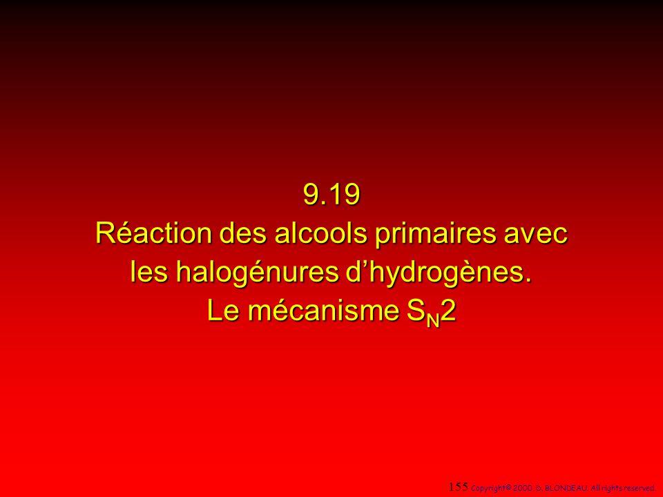 9.19 Réaction des alcools primaires avec les halogénures dhydrogènes. Le mécanisme S N 2 155 Copyright© 2000, D. BLONDEAU. All rights reserved.