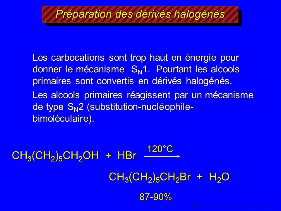 CH 3 (CH 2 ) 5 CH 2 OH + HBr CH 3 (CH 2 ) 5 CH 2 Br + H 2 O 87-90% 120°C Les carbocations sont trop haut en énergie pour donner le mécanisme S N 1. Po