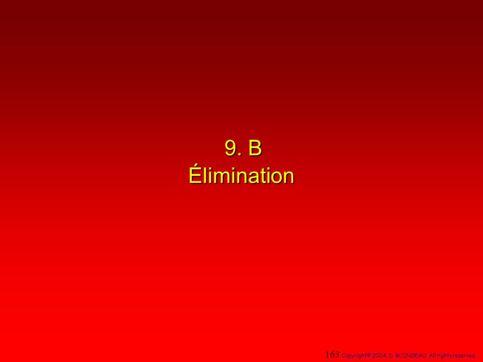 9. B Élimination 163 Copyright© 2004, D. BLONDEAU. All rights reserved.