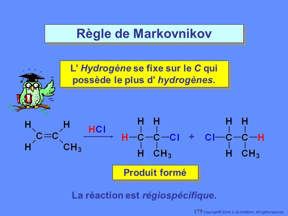 Règle de Markovnikov L Hydrogène se fixe sur le C qui possède le plus d hydrogènes. L Hydrogène se fixe sur le C qui possède le plus d hydrogènes. + P