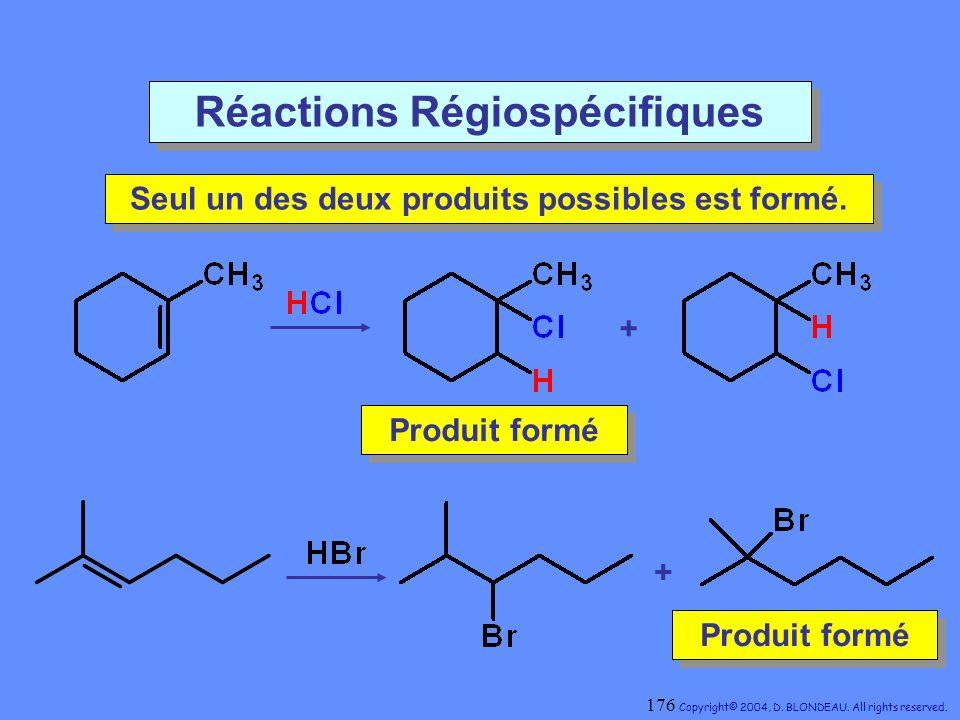 Réactions Régiospécifiques Seul un des deux produits possibles est formé. Seul un des deux produits possibles est formé. Produit formé Produit formé +