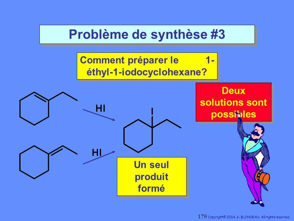 Problème de synthèse #3 Comment préparer le 1- éthyl-1-iodocyclohexane? Comment préparer le 1- éthyl-1-iodocyclohexane? Un seul produit formé Un seul