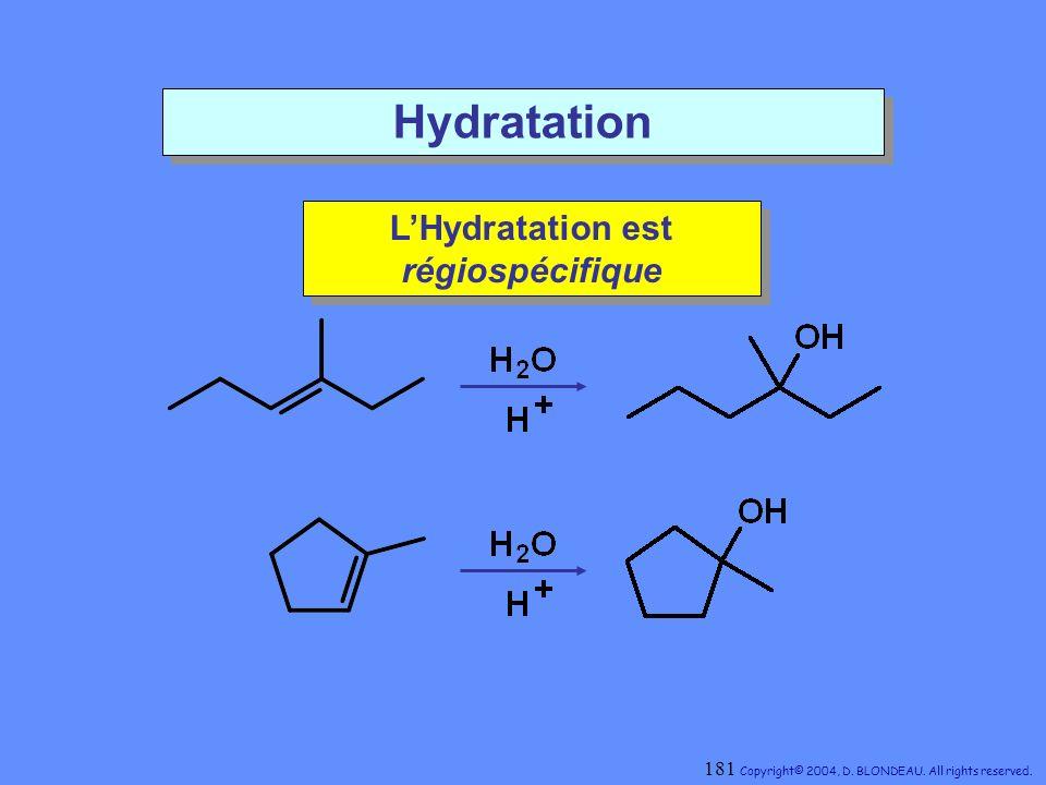 Hydratation LHydratation est régiospécifique LHydratation est régiospécifique 181 Copyright© 2004, D. BLONDEAU. All rights reserved.