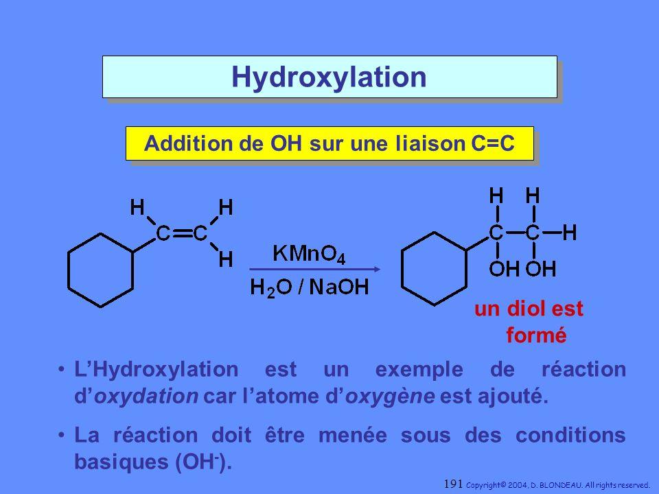 Addition de OH sur une liaison C=C Addition de OH sur une liaison C=C un diol est formé Hydroxylation LHydroxylation est un exemple de réaction doxyda