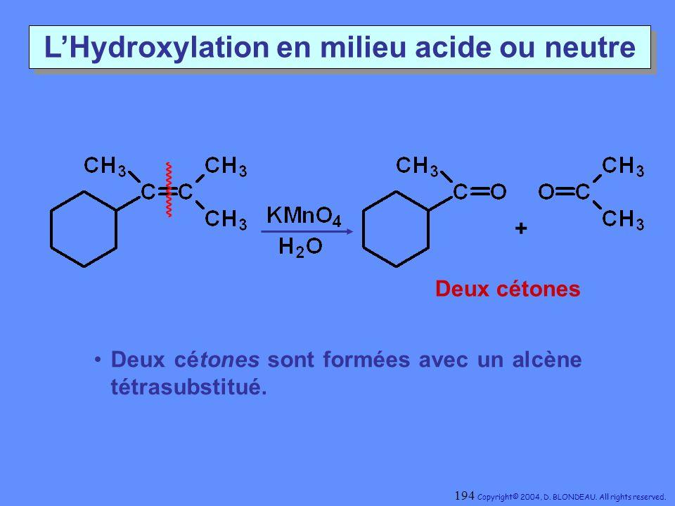 LHydroxylation en milieu acide ou neutre + Deux cétones Deux cétones sont formées avec un alcène tétrasubstitué. 194 Copyright© 2004, D. BLONDEAU. All