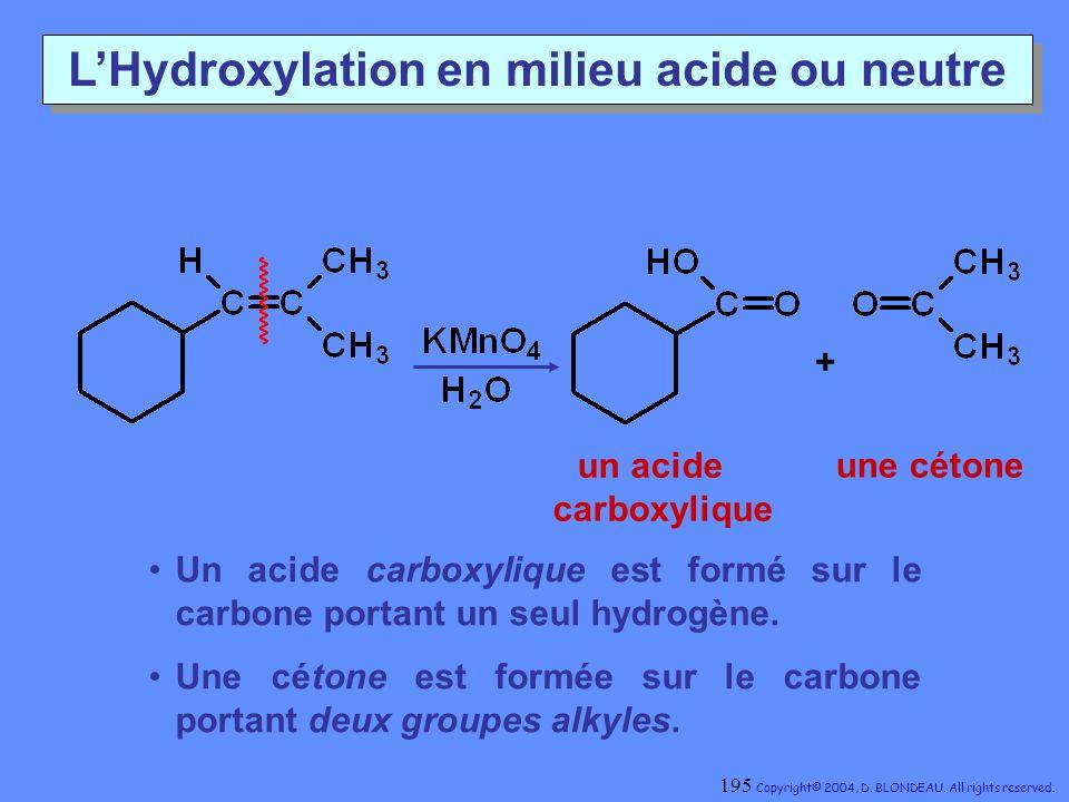 LHydroxylation en milieu acide ou neutre une cétone + un acide carboxylique Un acide carboxylique est formé sur le carbone portant un seul hydrogène.