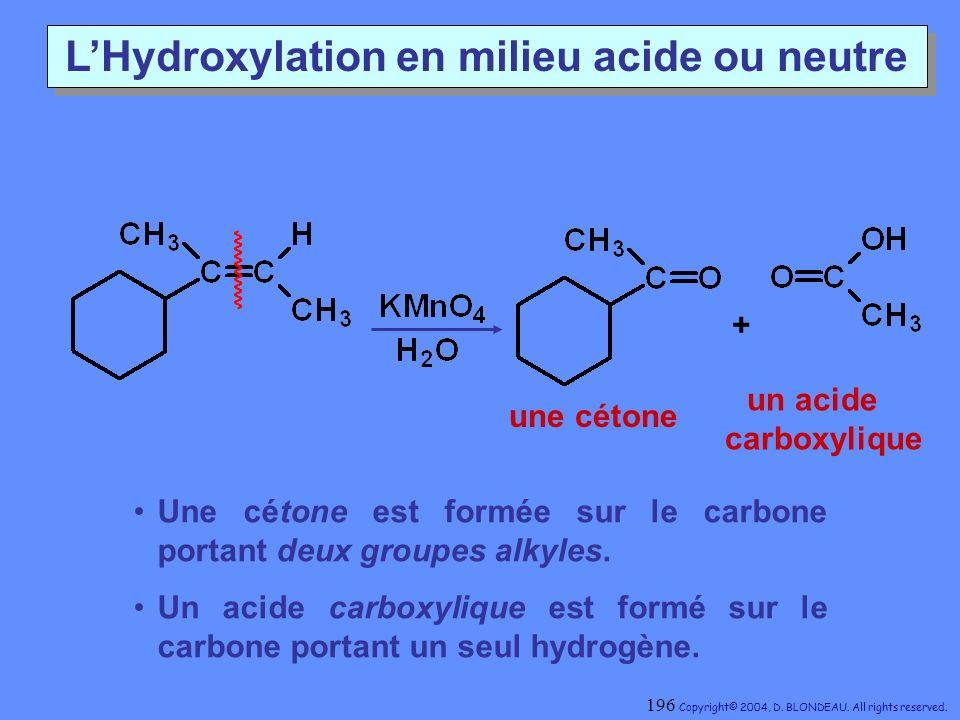 LHydroxylation en milieu acide ou neutre + une cétone un acide carboxylique Une cétone est formée sur le carbone portant deux groupes alkyles. Un acid