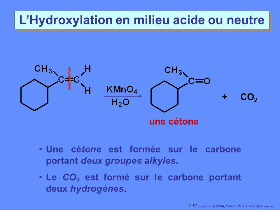 LHydroxylation en milieu acide ou neutre une cétone + CO 2 Une cétone est formée sur le carbone portant deux groupes alkyles. Le CO 2 est formé sur le