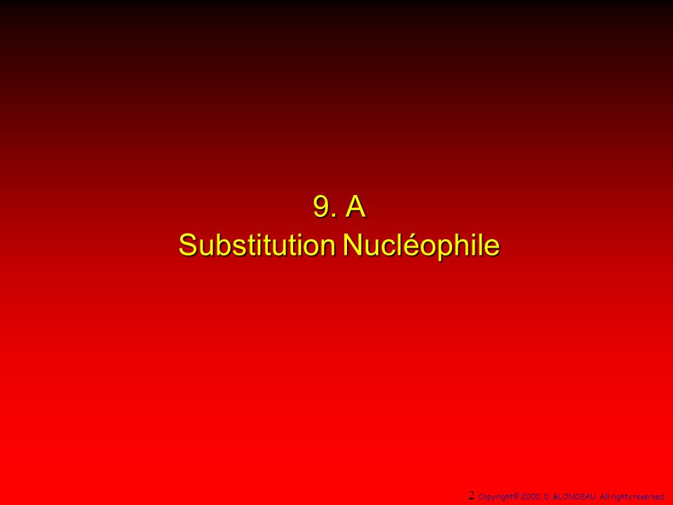 9. A Substitution Nucléophile 2 Copyright© 2000, D. BLONDEAU. All rights reserved.