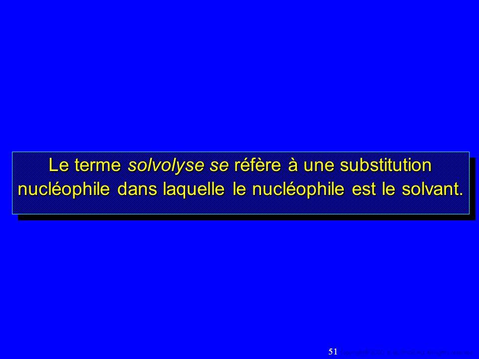 Le terme solvolyse se réfère à une substitution nucléophile dans laquelle le nucléophile est le solvant. Le terme solvolyse se réfère à une substituti