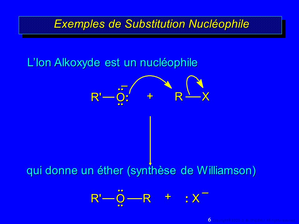 Tableau : Nucléophilie ForceNucléophileVitesse Relative FortI -, HS -, RS - >10 5 assez fort Br -, HO -, 10 4 RO -, CN -, N 3 - moyenNH 3, Cl -, F -, RCO 2 - 10 3 faibleH 2 O, ROH1 très faibleRCO 2 H10 -2 ForceNucléophileVitesse Relative FortI -, HS -, RS - >10 5 assez fort Br -, HO -, 10 4 RO -, CN -, N 3 - moyenNH 3, Cl -, F -, RCO 2 - 10 3 faibleH 2 O, ROH1 très faibleRCO 2 H10 -2 57 Copyright© 2000, D.