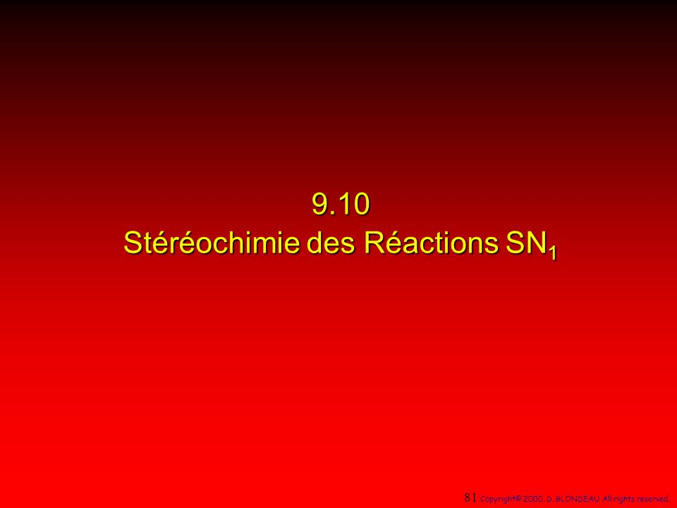 9.10 Stéréochimie des Réactions SN 1 81 Copyright© 2000, D. BLONDEAU. All rights reserved.