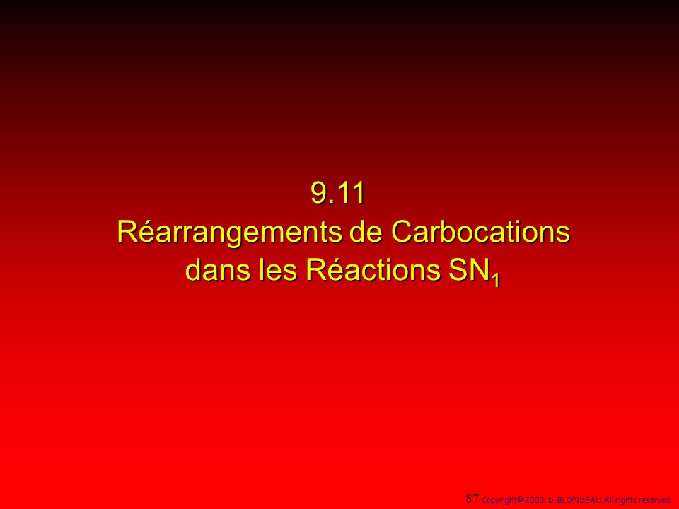 9.11 Réarrangements de Carbocations dans les Réactions SN 1 dans les Réactions SN 1 87 Copyright© 2000, D. BLONDEAU. All rights reserved.