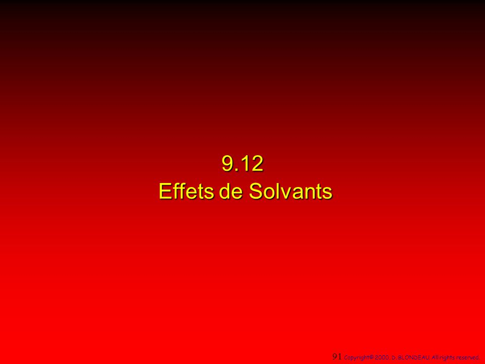 9.12 Effets de Solvants 91 Copyright© 2000, D. BLONDEAU. All rights reserved.