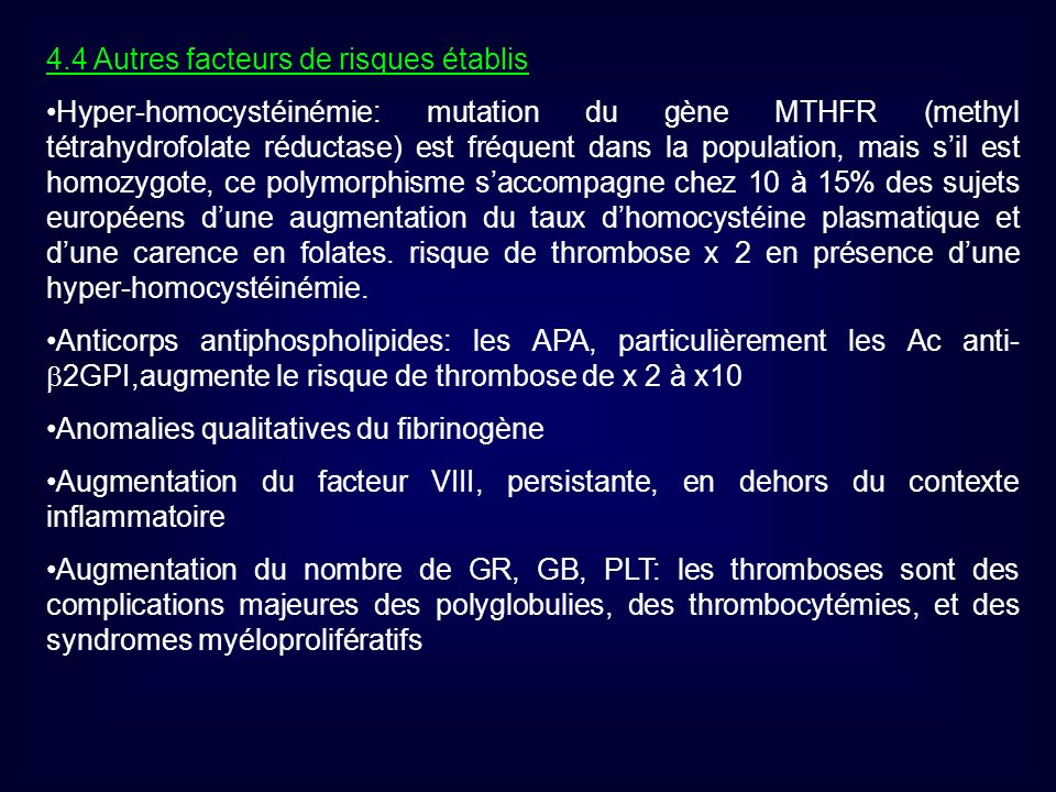 4.4 Autres facteurs de risques établis Hyper-homocystéinémie: mutation du gène MTHFR (methyl tétrahydrofolate réductase) est fréquent dans la populati