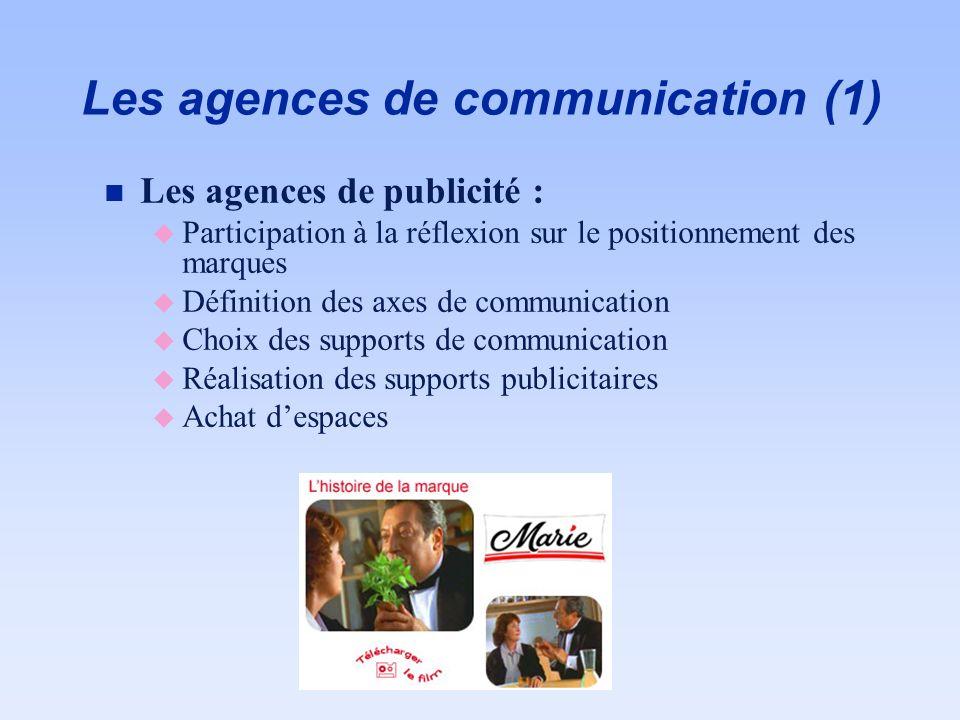 Les agences de communication (1) n Les agences de publicité : u Participation à la réflexion sur le positionnement des marques u Définition des axes d