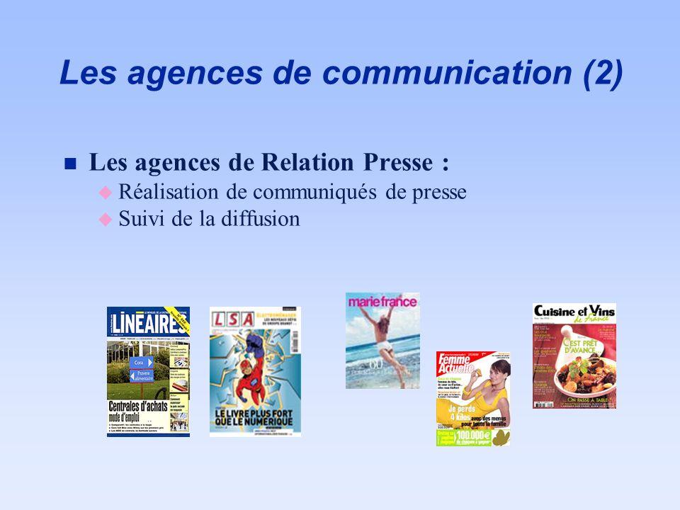 Les agences de communication (2) n Les agences de Relation Presse : u Réalisation de communiqués de presse u Suivi de la diffusion