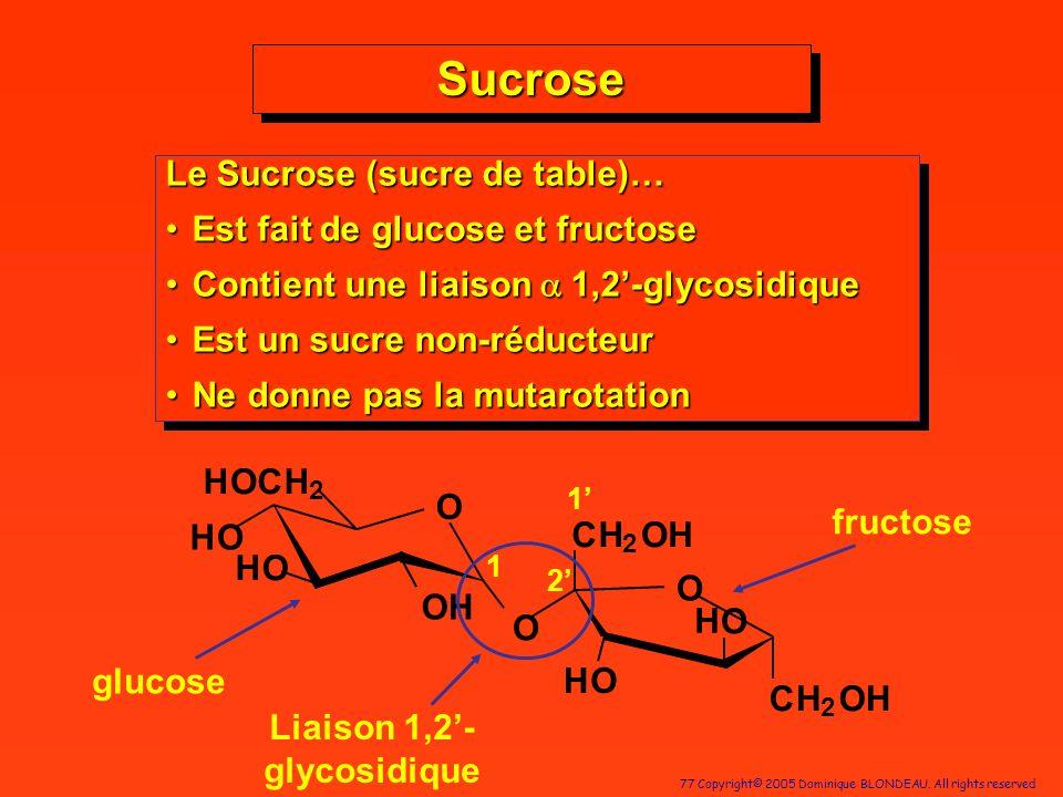 77 Copyright© 2005 Dominique BLONDEAU. All rights reserved OH HO HOCH 2 O HO O CH 2 OH O O CH 2 OH HO H SucroseSucrose Le Sucrose (sucre de table)… Es