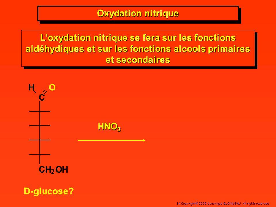 84 Copyright© 2005 Dominique BLONDEAU. All rights reserved HNO 3 D-glucose? Oxydation nitrique Loxydation nitrique se fera sur les fonctions aldéhydiq