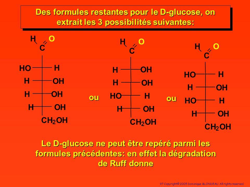 97 Copyright© 2005 Dominique BLONDEAU. All rights reserved Le D-glucose ne peut être repéré parmi les formules précédentes: en effet la dégradation de