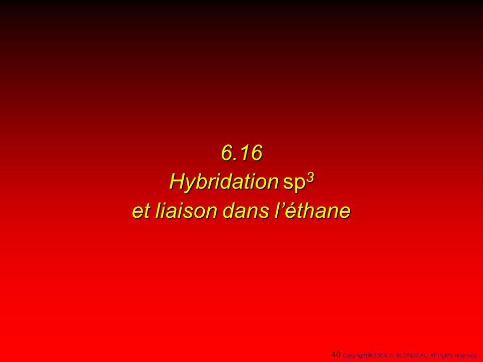 6.16 Hybridation sp 3 et liaison dans léthane 40 Copyright© 2004, D. BLONDEAU. All rights reserved.