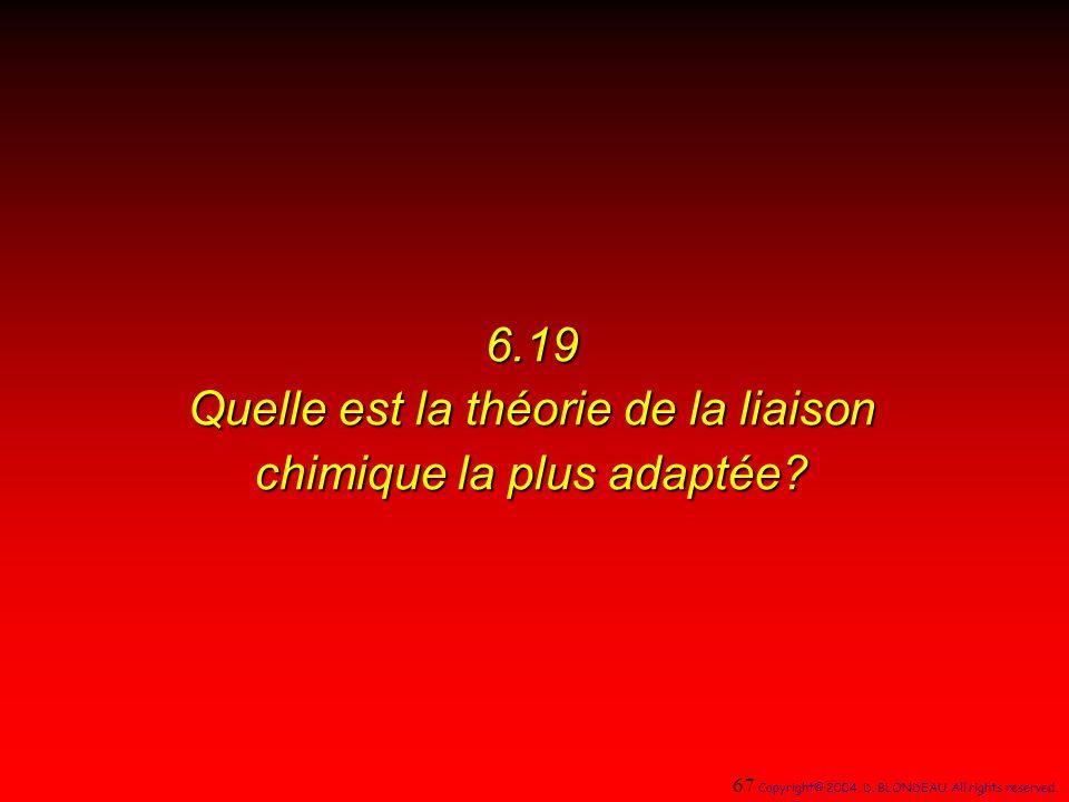 6.19 Quelle est la théorie de la liaison chimique la plus adaptée.