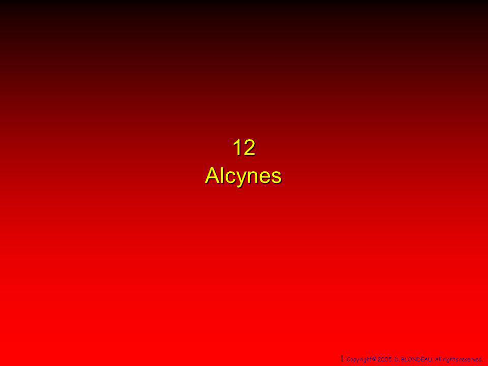 12 Alcynes 1 Copyright© 2005, D. BLONDEAU. All rights reserved.