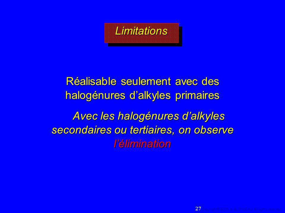 LimitationsLimitations Réalisable seulement avec des halogénures dalkyles primaires Avec les halogénures dalkyles secondaires ou tertiaires, on observ
