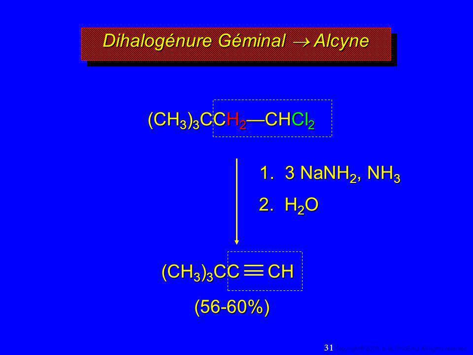 Dihalogénure Géminal Alcyne (CH 3 ) 3 CCH 2 CHCl 2 1. 3 NaNH 2, NH 3 2. H 2 O (56-60%) (CH 3 ) 3 CC CH 31 Copyright© 2005, D. BLONDEAU. All rights res
